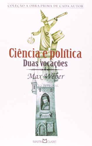 Ciência e Política. Duas Vocações - Coleção A Obra-prima de Cada Autor