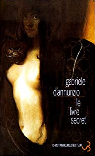 Le livre secret, D'Annunzio, Gabriele (1863-1938)