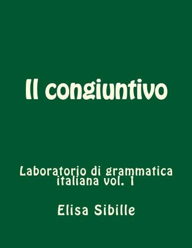 Laboratorio di grammatica italiana: il congiuntivo (Volume 1) (Italian Edition)
