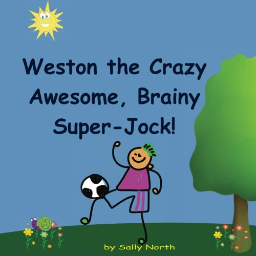 Weston the Crazy, Awesome, Brainy, Super-Jock! (Sneaky Snail Stories)