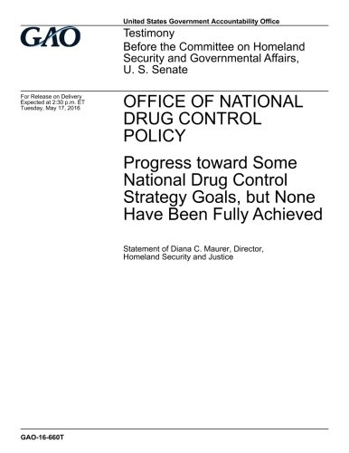 Office of National Drug Control Policy, progress toward some national drug control strategy goals, but none have been fully achieved : testimony ... and Governmental Affairs, U.S. Senate pdf epub