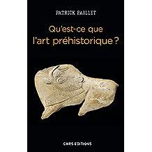 Qu'est-ce que l'art préhistorique ? L'Homme et l'image au Paléolithique (French Edition)