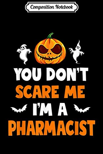 Phd Comics Halloween (Composition Notebook: You Don't Scare Me I'm A Pharmacist Halloween  Journal/Notebook Blank Lined Ruled 6x9 100)