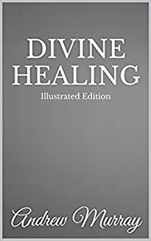 Divine Healing - Illustrated Edition