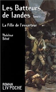 Le Batteurs de landes, tome 1 : La Fille de l'essarteur par Thérèse Séné