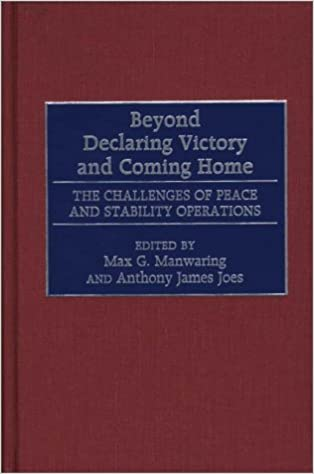 Beyond Declaring Victory and Coming Home: The Challenges of Peace and Stability Operations