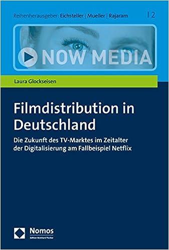 1d6dbe76447 Filmdistribution in Deutschland: Die Zukunft des TV-Marktes im Zeitalter der  Digitalisierung am Fallbeispiel Netflix (Now Media 2) (German Edition) 1st  ...