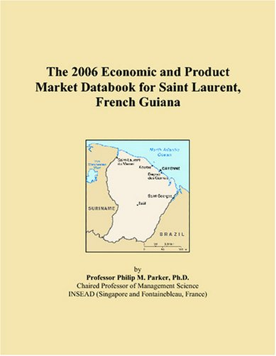 The 2006 Economic and Product Market Databook for Saint Laurent, French Guiana pdf