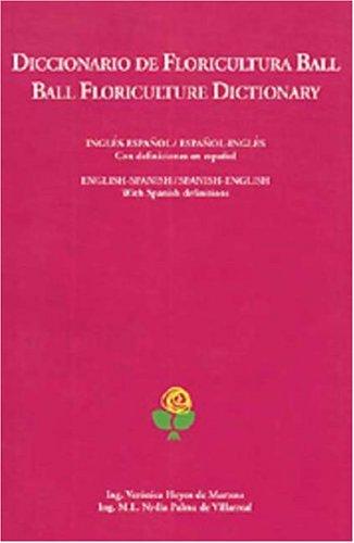 Diccionario de floricultura Ball/Ball Floriculture Dictionary: English-Spanish/Spanish-English with Spanish Definitions