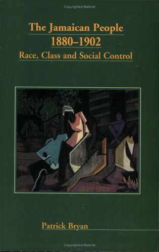 The Jamaican People: 1880-1902 : Race, Class and Social Control