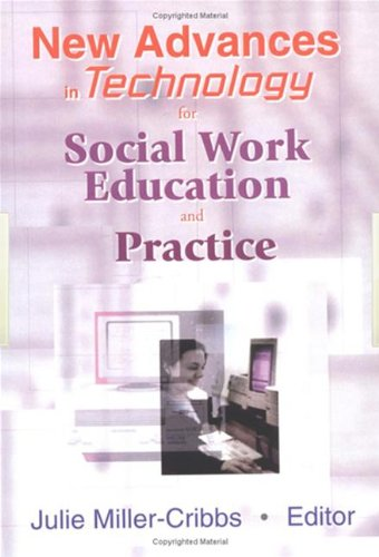 New Advances in Technology for Social Work Education and Practice