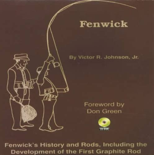 Fenwick: Fenwick's History and Rods, Including the Development of the First Graphite Rod
