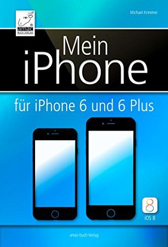 Mein iPhone - für iPhone 6 und 6 Plus und iOS 8: Geeignet für alle iPhone-Modelle (6, 6 Plus, 5, 5s, 5c und 4S) (German Edition) Pdf