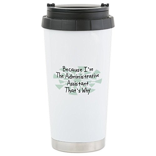 CafePress - Because Administrative Assistant Stainless Steel T - Stainless Steel Travel Mug, Insulated 16 oz. Coffee Tumbler