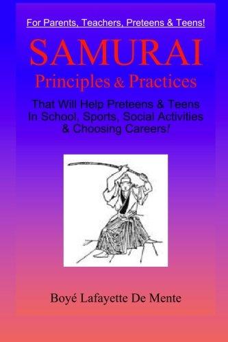 Samurai Principles & Practices: That will Help Preteens & Teens in School, Sports, Social Activities & Choosing Careers!