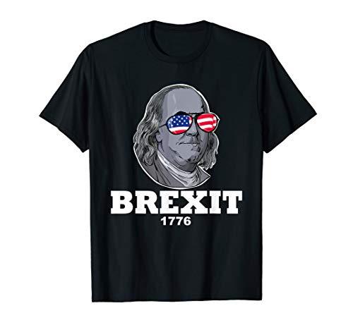 Ben Franklin Brexit 1776 tee funny Benjamin Franklin  T-Shirt