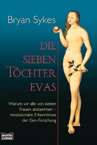 Die sieben Töchter Evas: Warum wir alle von sieben Frauen abstammen - revolutionäre Erkenntnisse der Gen-Forschung