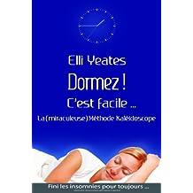 Dormez !  C'est facile...  La (miraculeuse) Méthode Kaléidoscope   Comment dormir, retrouver le sommeil, guérir l'insomnie, et mieux dormir (French Edition)