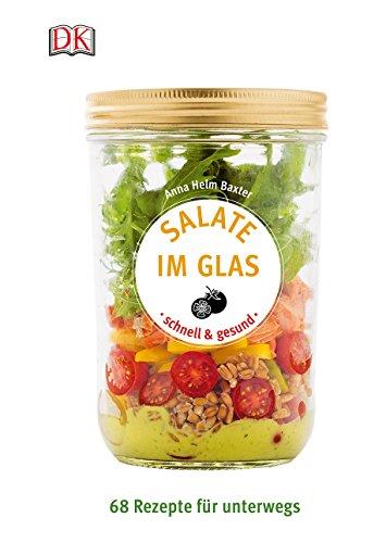 Salate im Glas - schnell & gesund: 68 Rezepte für unterwegs (Rezept Gläser Uk)