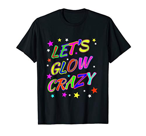 Let's Glow Crazy Party Funny 80s Style Birthday