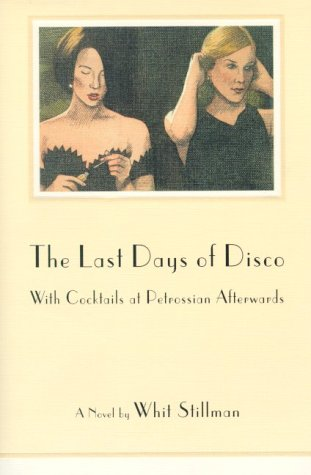 The Last Days Of Disco With Cocktails At Petrossian Afterwards Whit Stillman 9780374183394 Books