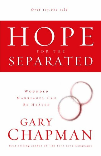Hope For the Separated: Wounded Marriages Can Be Healed (Chapman, Gary)