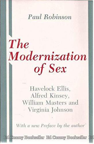The Modernization of Sex: Havelock Ellis, Alfred Kinsey, William Masters and Virginia Johnson (Cornell paperbacks)