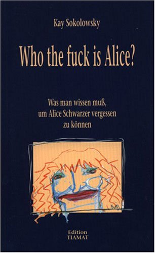Who the fuck is Alice?