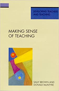 Making Sense of Teaching Developing Teachers and Teaching