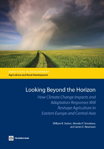 - Looking Beyond the Horizon: How Climate Change Impacts and Adaptation Responses Will Reshape Agriculture in Eastern Europe and Central Asia (Directions in Development)