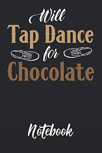 - Will Tap Dance for Chocolate Notebook: 6x9in 120 Blank Dot Grid Pages Funny Tap Dance Journal