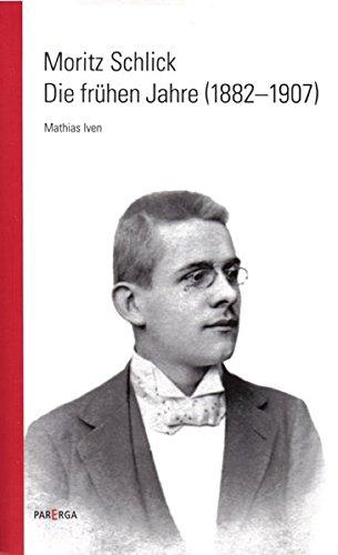 Moritz Schlick. Die Frühen Jahre  1882 1907   SCHLICKIANA
