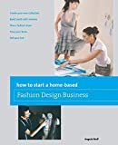 How to Start a Home-based Fashion Design Business (Home-Based Business Series)