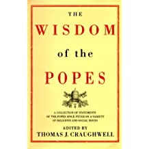 The Wisdom of the Popes: A Collection of Statements of the Popes Since Peter on a Variety of Religious and Social Issues
