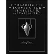 Hydraulic Die Forming for Jewelers and Metalsmiths