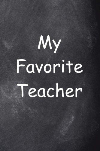 My Favorite Teacher Journal Chalkboard Design: (Notebook, Diary, Blank Book) (Teacher Inspiration Journals Notebooks Diaries)