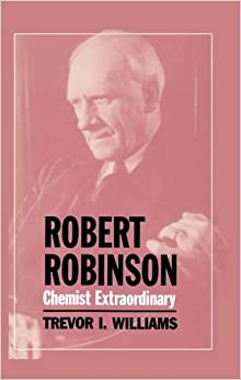 Robert Robinson: Chemist Extraordinary