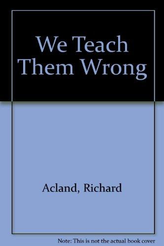 We Teach Them Wrong