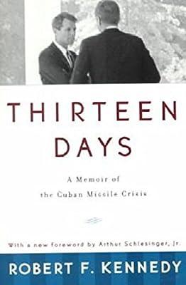 Thirteen Days  A Memoir of the Cuban Missile Crisis  Robert F. Kennedy 06d1538cd5