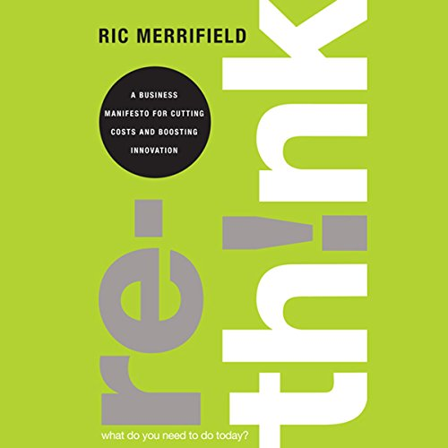 Rethink: A Business Manifesto for Cutting Costs and Boosting Innovation