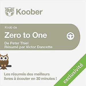 Résumé : Zero to One : Notes on Start Ups, or How to Build the Future de Peter Thiel et Blake Masters | Livre audio
