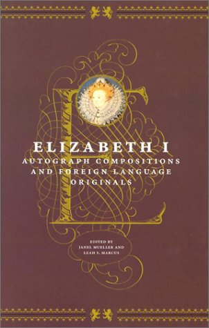 Elizabeth I: Autograph Compositions and Foreign Language Originals by University of Chicago Press
