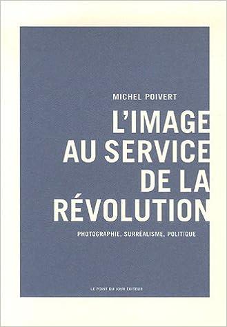 Lire L'Image au service de la révolution: Photographie, surréalisme, politique pdf ebook