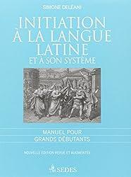 Initiation à la langue latine et à son système Manuel pour grands débutants