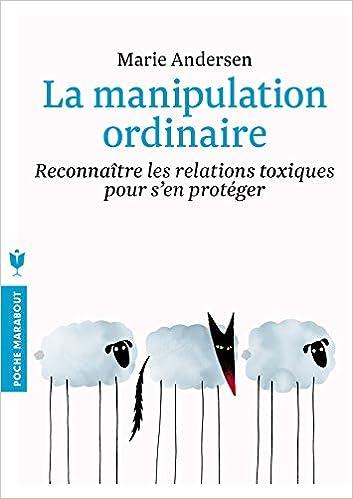 La manipulation ordinaire: Reconnaître les relations toxiques pour sen protéger
