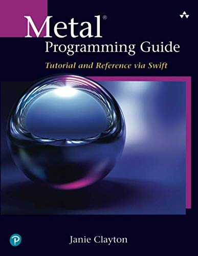 Metal Programming Guide: Tutorial and Reference via Swift ()