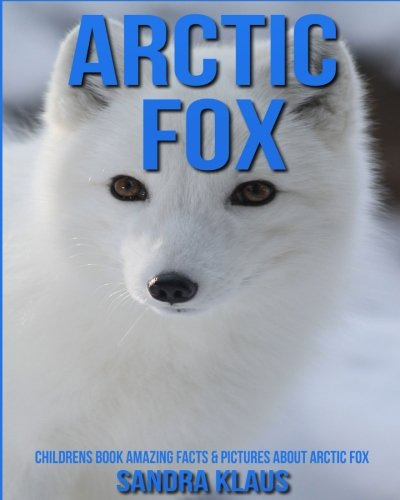 Download Childrens Book: Amazing Facts & Pictures about Arctic Fox pdf