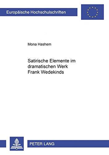 Satirische Elemente Im Dramatischen Werk Frank Wedekinds (Europaische Hochschulschriften: Reihe 1, Deutsche Sprache Un) por Mona Hashem