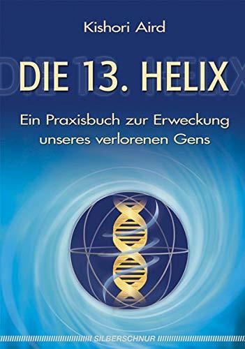die-13-helix-ein-praxisbuch-zur-erweckung-unseres-verlorenen-gens