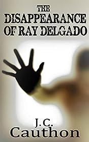 The Disappearance of Ray Delgado